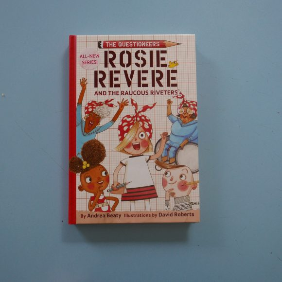 The Questioneers – Rosie Revere & The Raucous Riveters