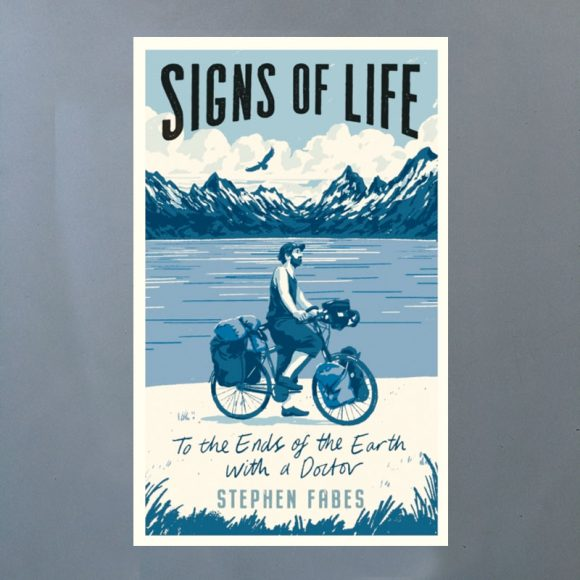Signs of Life : To the Ends of the Earth with a Doctor